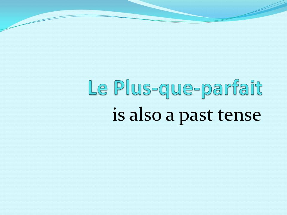Le Plus-que-parfait is a past tense It needs a helping verb You need avoir or être in the Imparfait You add the past participle to the helping verb