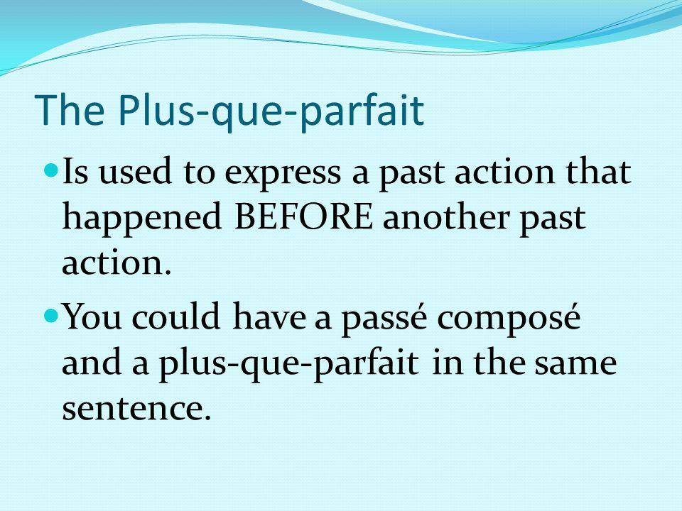 The Plus-que-parfait Is used to express a past action that happened BEFORE another past action. You could have a passé composé and a plus-que-parfait