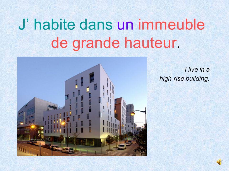 J' habite dans un immeuble. I live in a building.