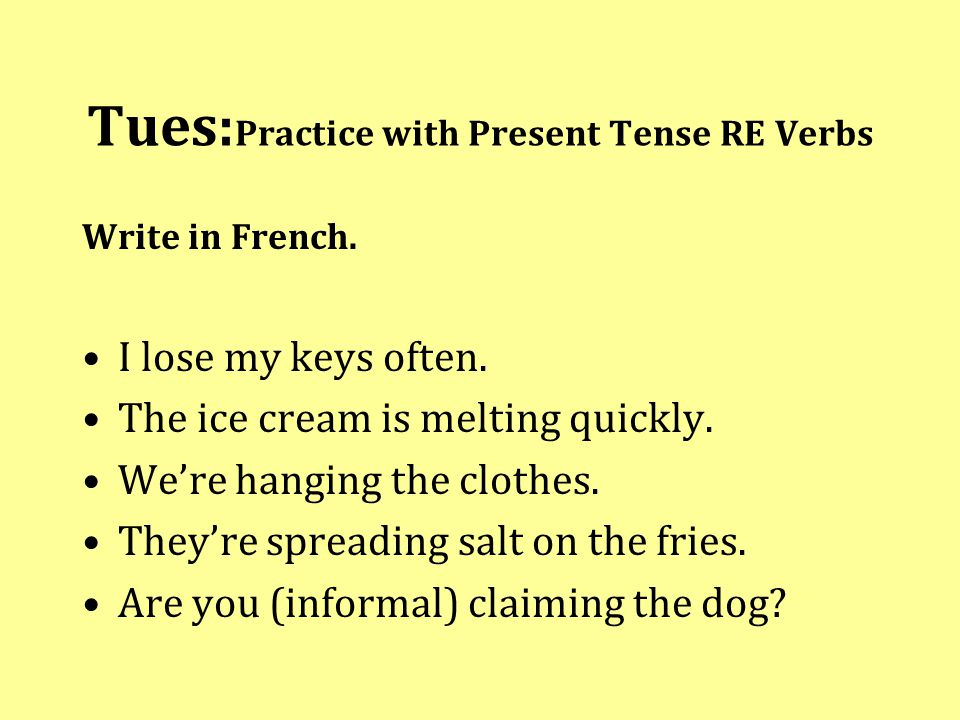 Tues: Practice with Present Tense RE Verbs Write in French.
