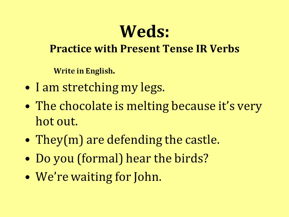 Weds: Practice with Present Tense IR Verbs Write in English.