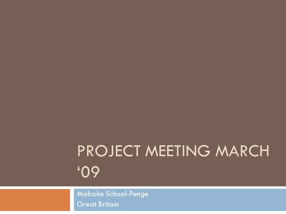 PROJECT MEETING MARCH '09 Malcolm School-Penge Great Britain