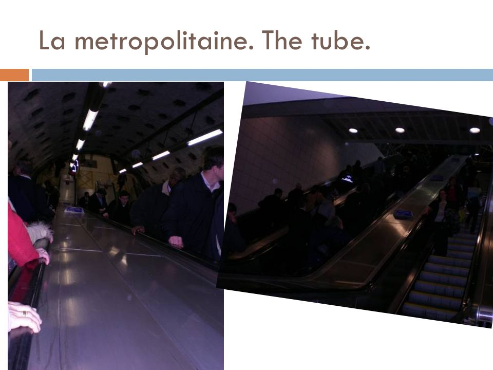 La metropolitaine. The tube.
