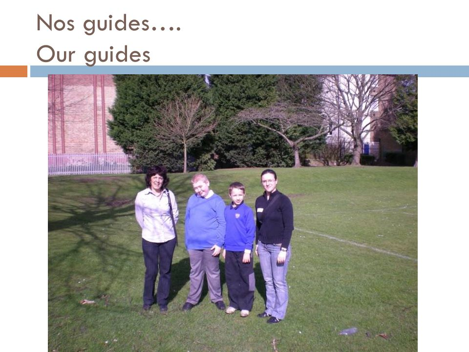 Nos guides…. Our guides