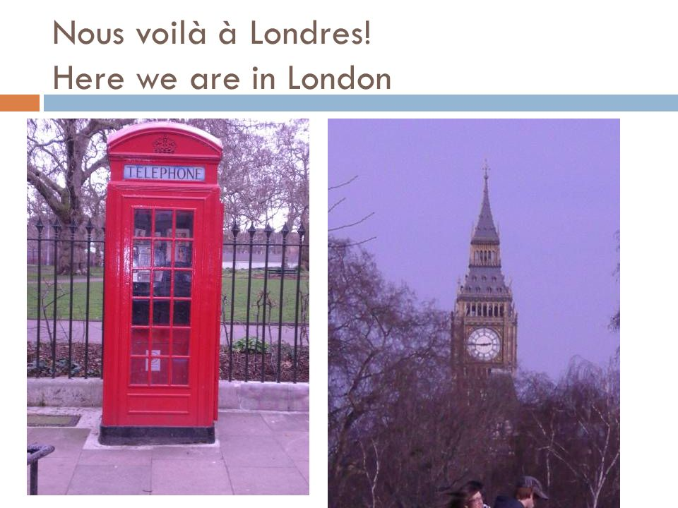 Nous voilà à Londres! Here we are in London
