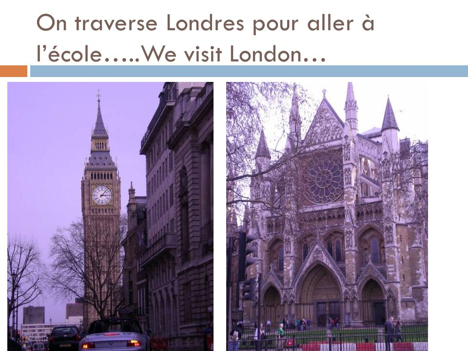 On traverse Londres pour aller à l'école…..We visit London…