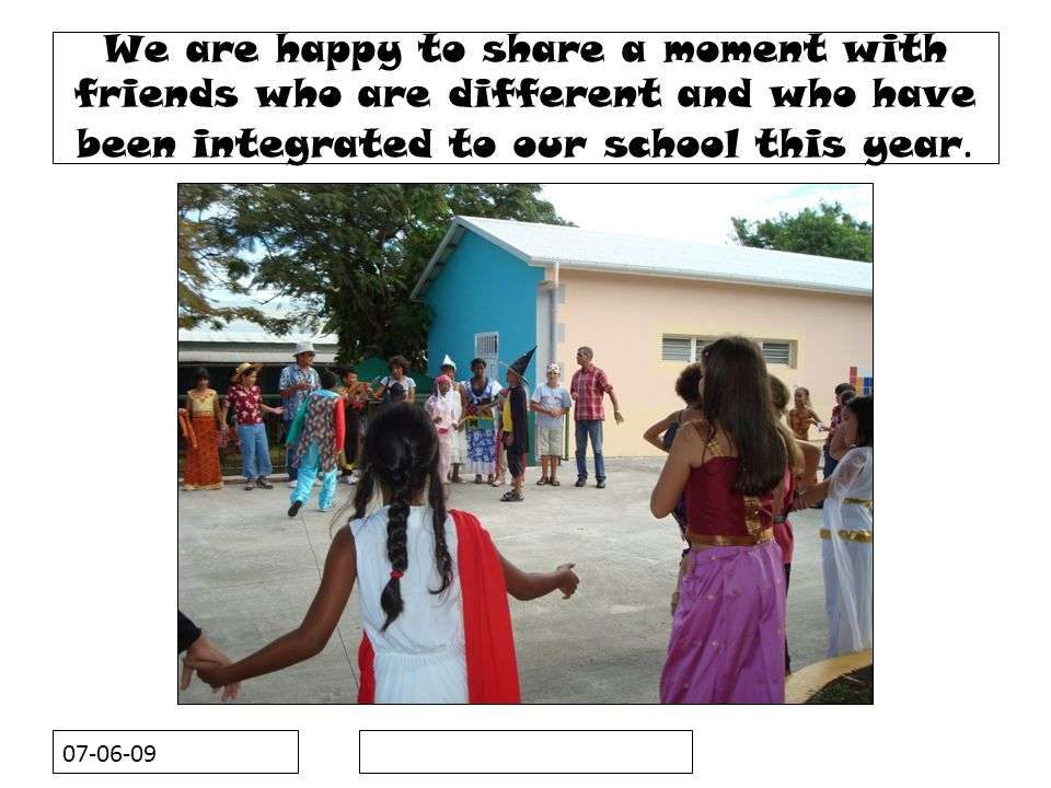 07-06-09 We are happy to share a moment with friends who are different and who have been integrated to our school this year.
