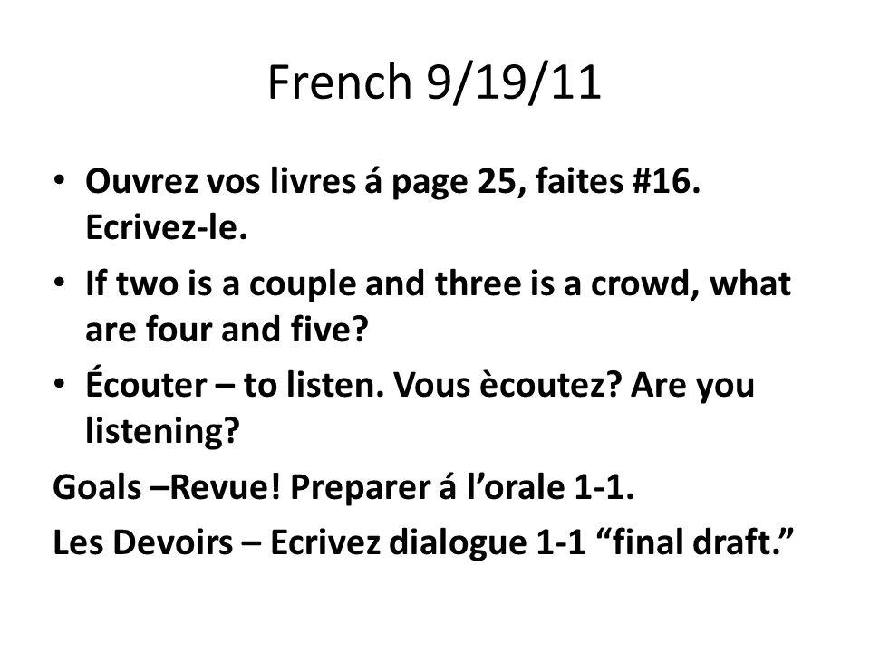 French 9/19/11 Ouvrez vos livres á page 25, faites #16.