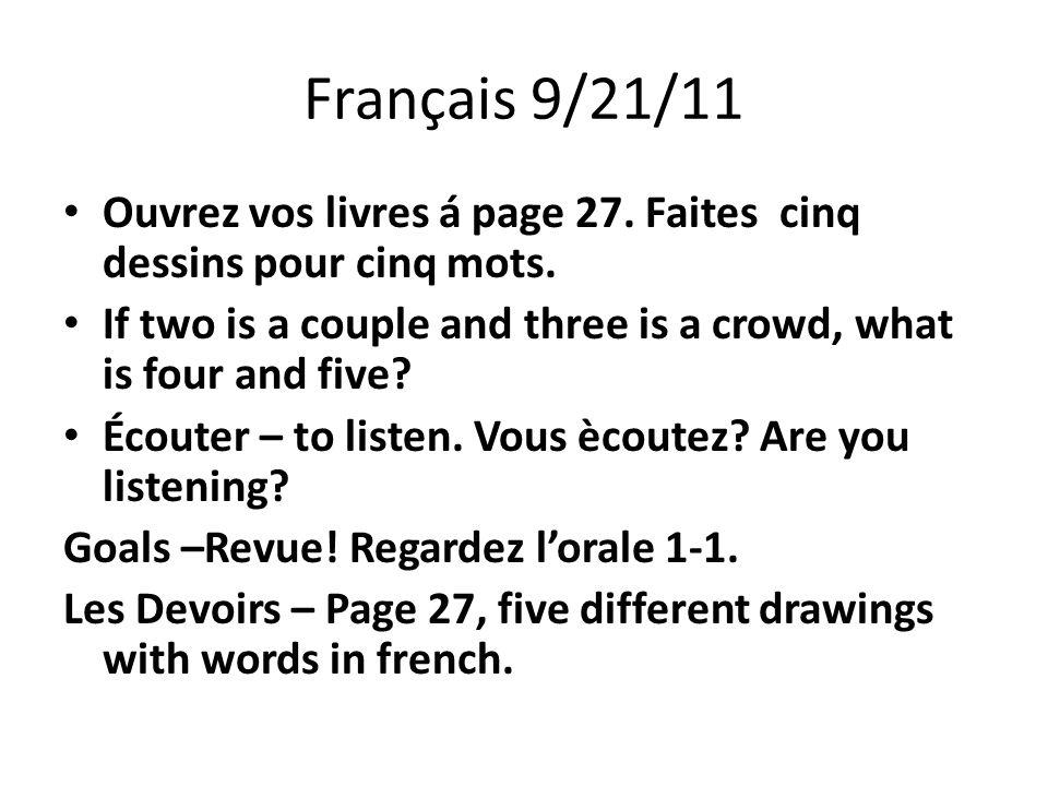 Français 9/21/11 Ouvrez vos livres á page 27. Faites cinq dessins pour cinq mots. If two is a couple and three is a crowd, what is four and five? Écou