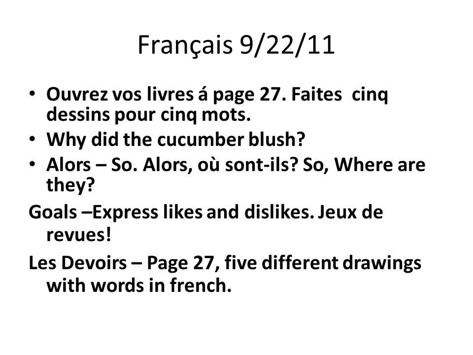 Français 9/22/11 Ouvrez vos livres á page 27. Faites cinq dessins pour cinq mots. Why did the cucumber blush? Alors – So. Alors, où sont-ils? So, Wher