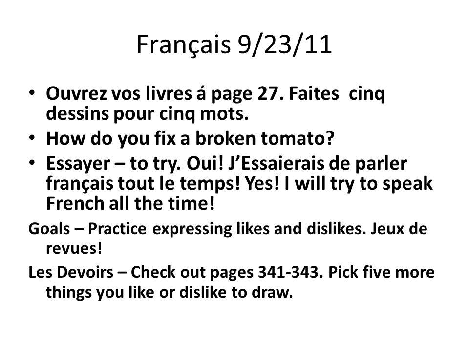 Français 9/23/11 Ouvrez vos livres á page 27. Faites cinq dessins pour cinq mots. How do you fix a broken tomato? Essayer – to try. Oui! J'Essaierais