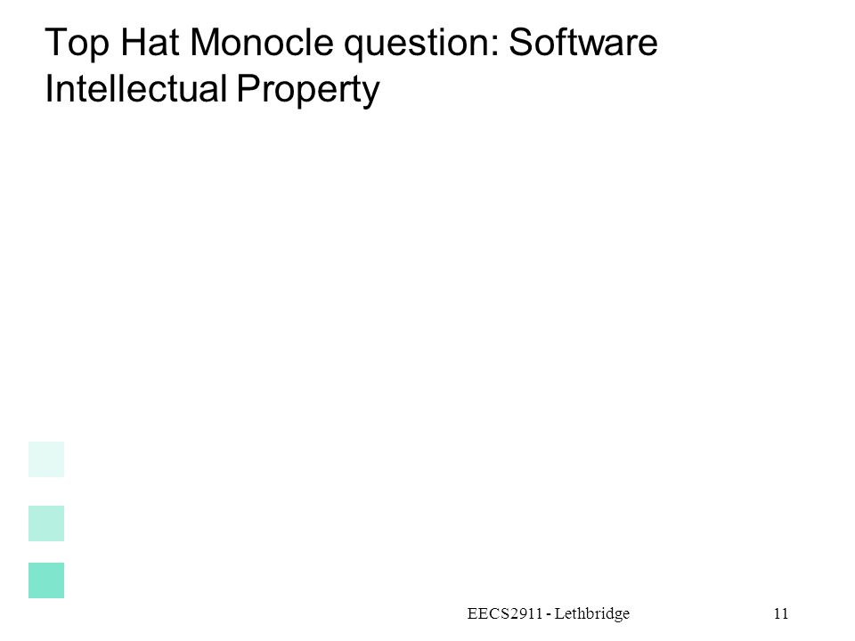Top Hat Monocle question: Software Intellectual Property EECS2911 - Lethbridge11