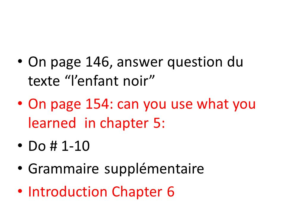 "On page 146, answer question du texte ""l'enfant noir"" On page 154: can you use what you learned in chapter 5: Do # 1-10 Grammaire supplémentaire Intro"