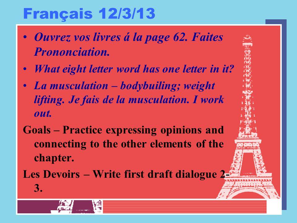 Français 12/3/13 Ouvrez vos livres á la page 62. Faites Prononciation.