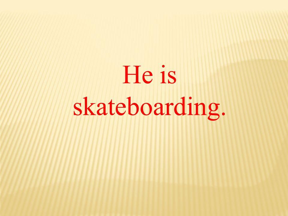 He is skateboarding.