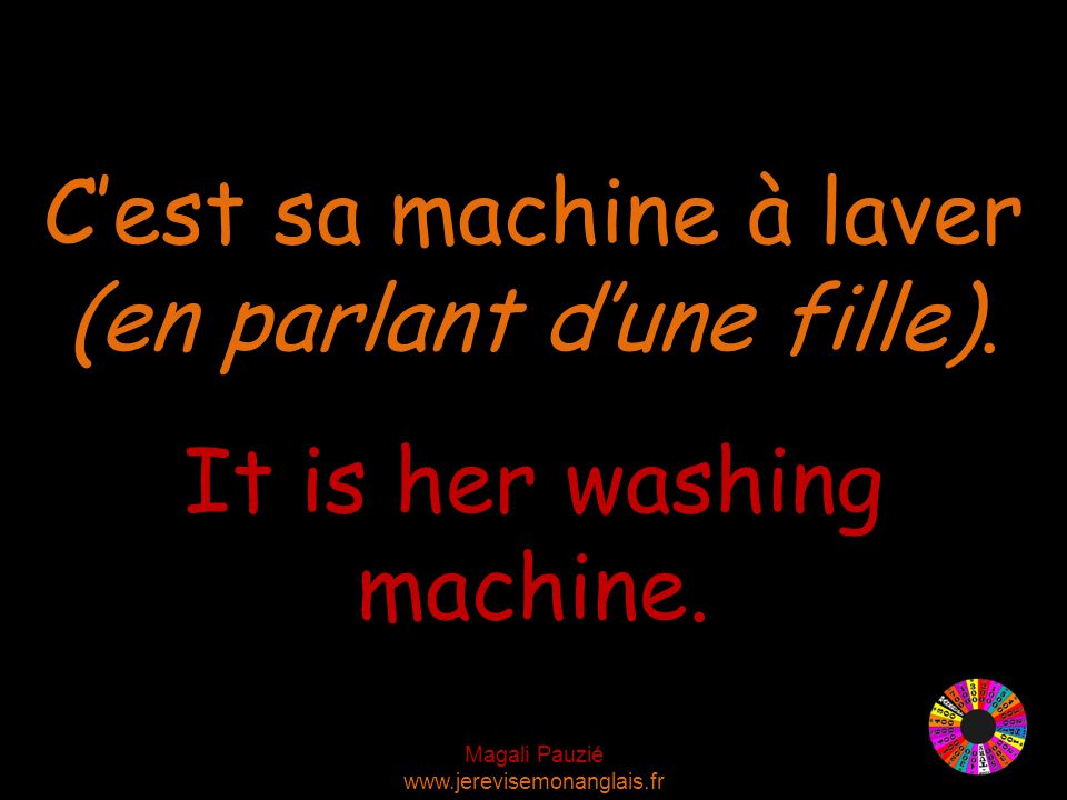 Magali Pauzié www.jerevisemonanglais.fr It is her washing machine. C'est sa machine à laver (en parlant d'une fille).