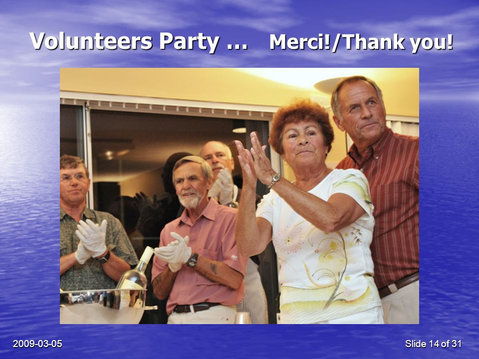 2009-03-05Slide 14 of 31 Volunteers Party … Merci!/Thank you!