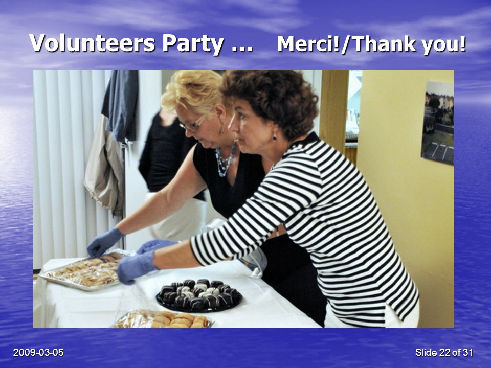 2009-03-05Slide 22 of 31 Volunteers Party … Merci!/Thank you!