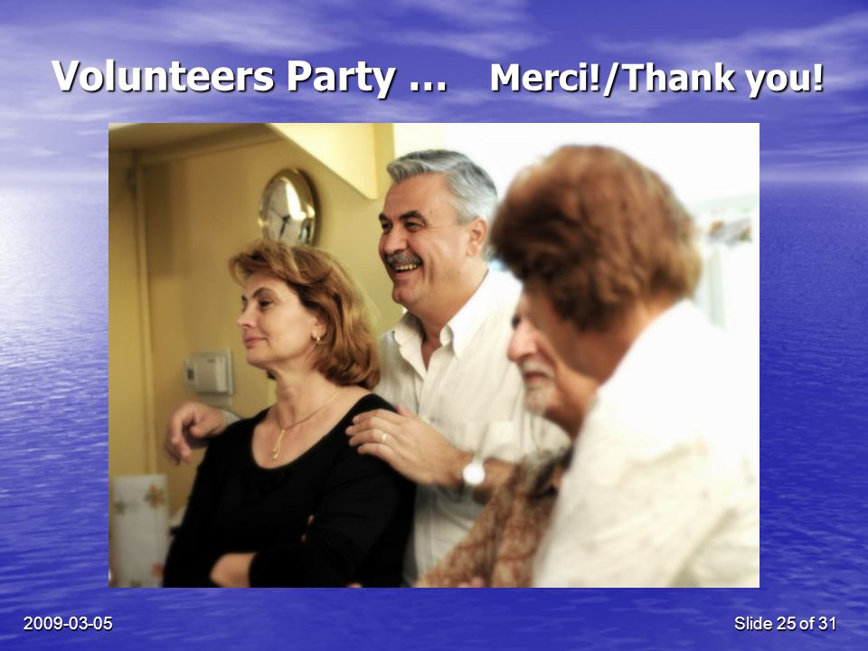 2009-03-05Slide 25 of 31 Volunteers Party … Merci!/Thank you!