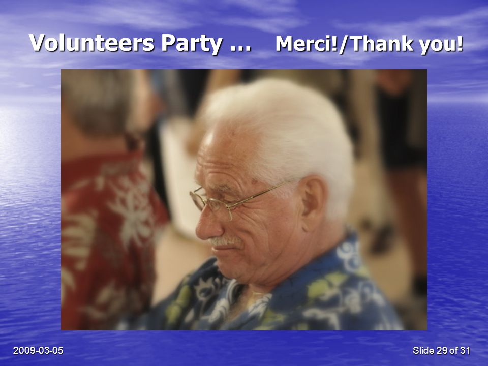 2009-03-05Slide 29 of 31 Volunteers Party … Merci!/Thank you!