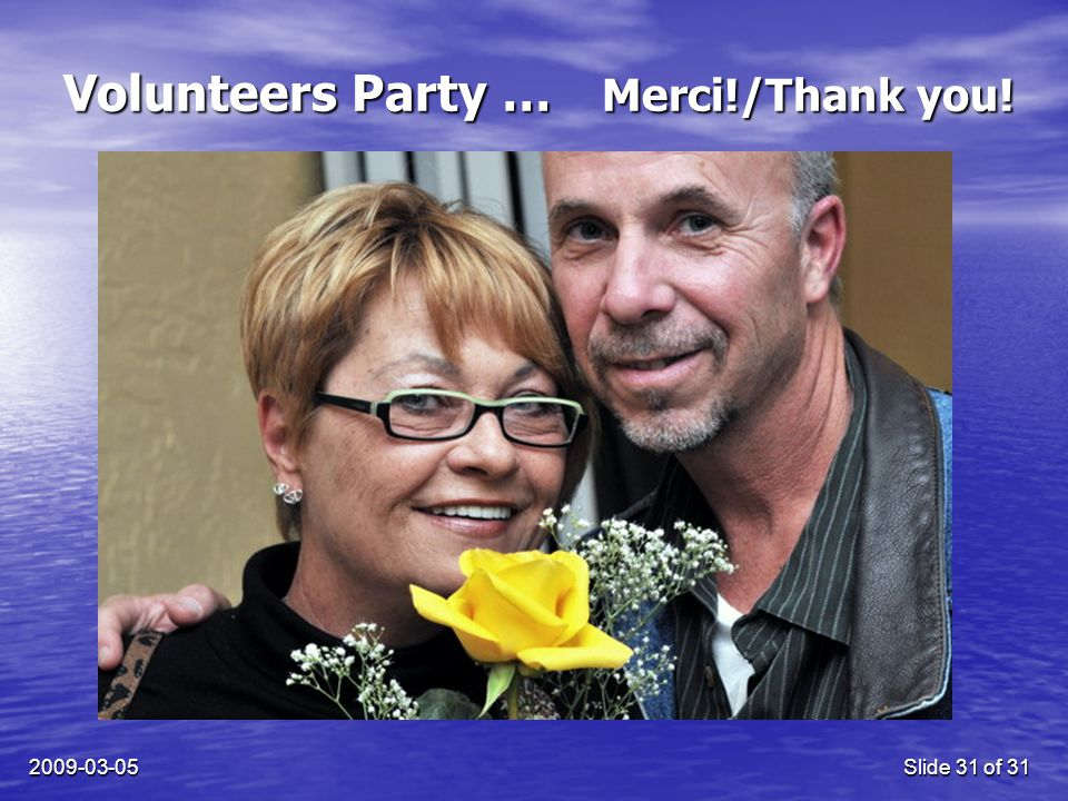 2009-03-05Slide 31 of 31 Volunteers Party … Merci!/Thank you!