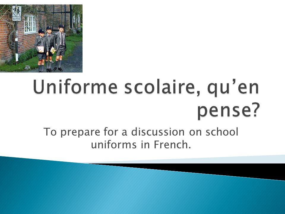 To prepare for a discussion on school uniforms in French.