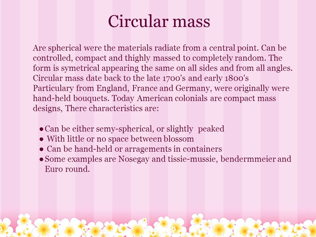 Fan shape mass It can be called also radiating arragements, fan shape mass are half circle, one-sided and symetrically balance, there are build with many of the same principles as symetrical triangle.