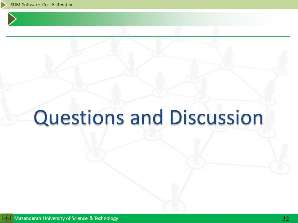 Mazandaran University of Science & Technology SDM-Software Cost Estimation Questions and Discussion 32