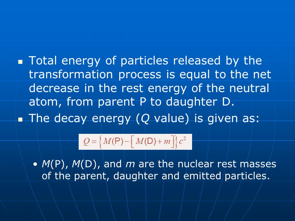 Total energy of particles released by the transformation process is equal to the net decrease in the rest energy of the neutral atom, from parent P to