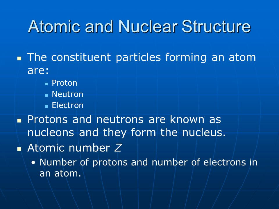 Atomic and Nuclear Structure Atomic mass number A Number of nucleons in an atom A=Z+N where Z is the number of protons (atomic number) in an atom.
