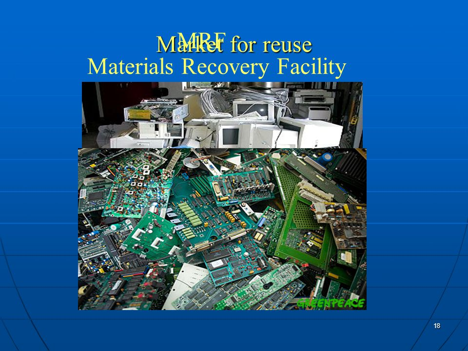 18 Market for reuse MRF Materials Recovery Facility
