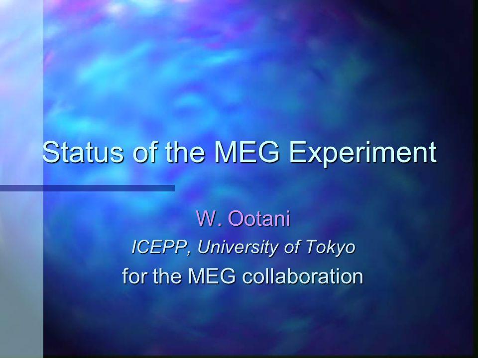 Status of the MEG Experiment W. Ootani ICEPP, University of Tokyo for the MEG collaboration