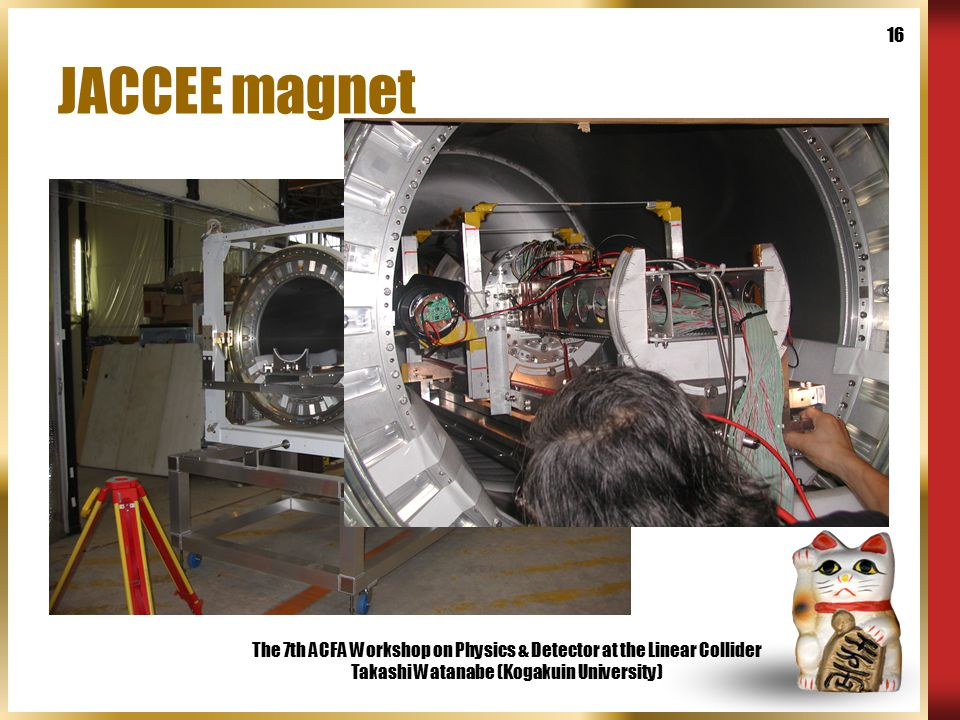 The 7th ACFA Workshop on Physics & Detector at the Linear Collider Takashi Watanabe (Kogakuin University) 16 JACCEE magnet  No Return Yoke  B = 1~1.2T @ center