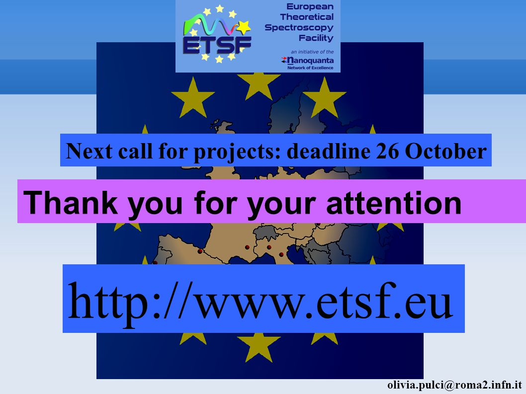 http://www.etsf.eu Next call for projects: deadline 26 October Thank you for your attention olivia.pulci@roma2.infn.it