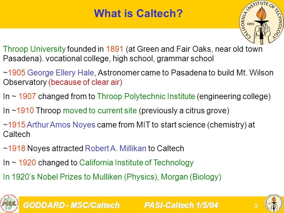 GODDARD - MSC/Caltech PASI-Caltech 1/5/04 3 What is Caltech.