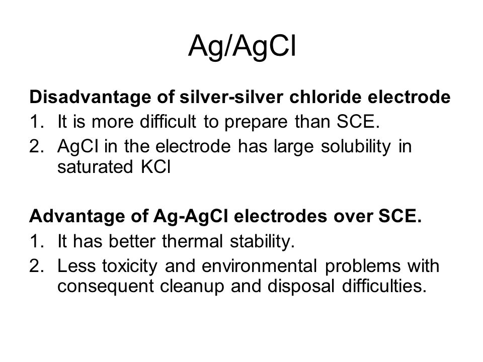 Ag/AgCl, electrode reaction Ag + + e = Ag o half cell Ag/AgCl, saturated KCl || or 1 N KCl || or 0.1 N KCl || design The Nernest equation for the elec