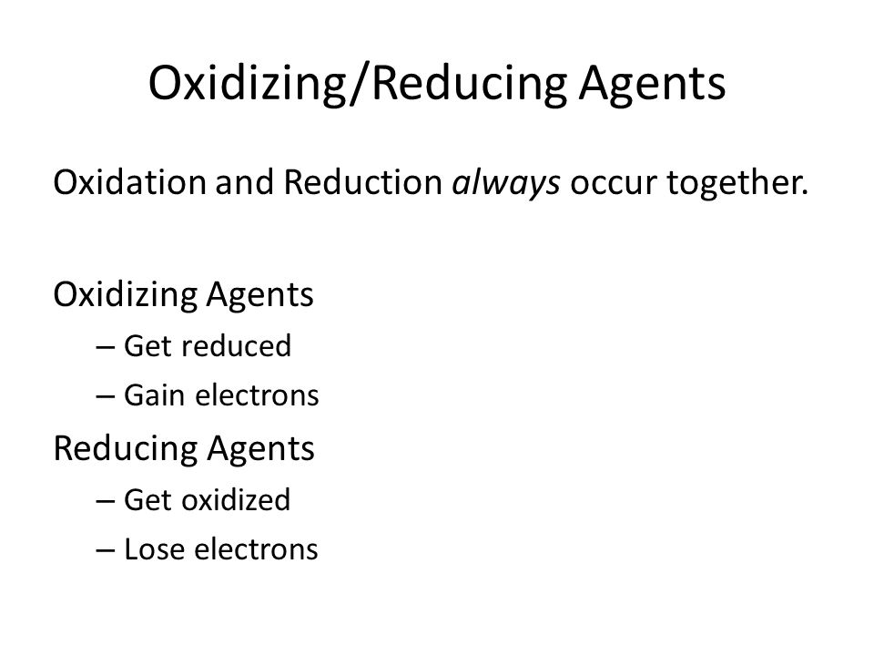 Oxidizing/Reducing Agents Oxidation and Reduction always occur together.