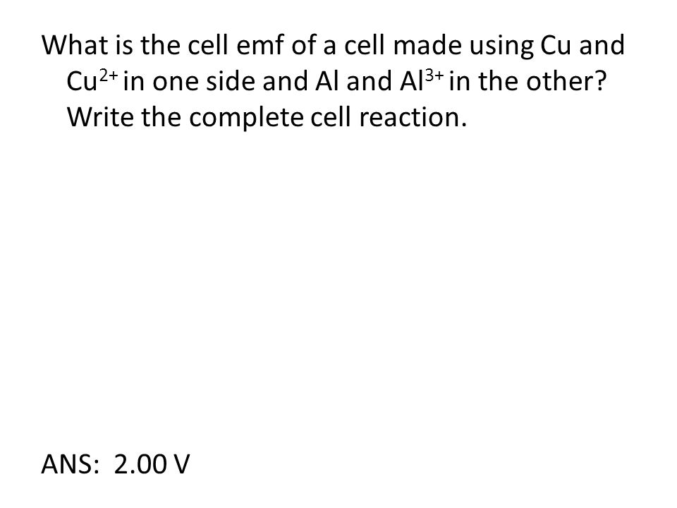 What is the cell emf of a cell made using Cu and Cu 2+ in one side and Al and Al 3+ in the other.