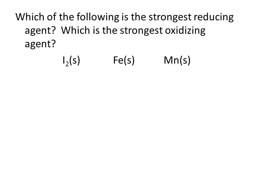 Which of the following is the strongest reducing agent.