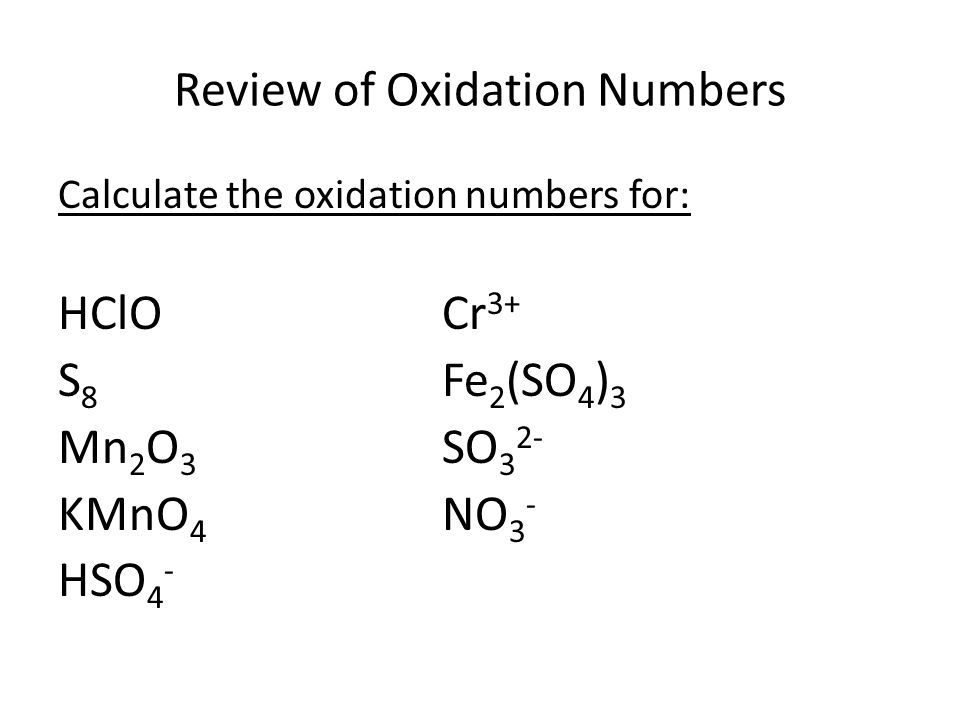 Balance in Both Acidic and Basic Solutions F - + MnO 4 -  MnO 2 + F 2 HNO 2 + H 2 O 2  O 2 + NO H is +1