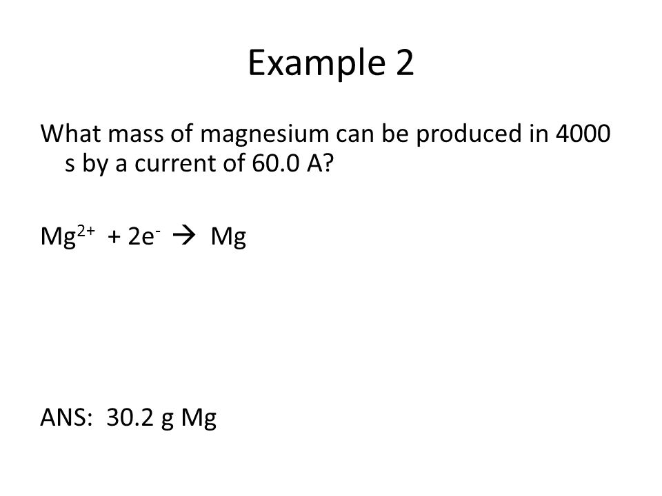 Example 2 What mass of magnesium can be produced in 4000 s by a current of 60.0 A.