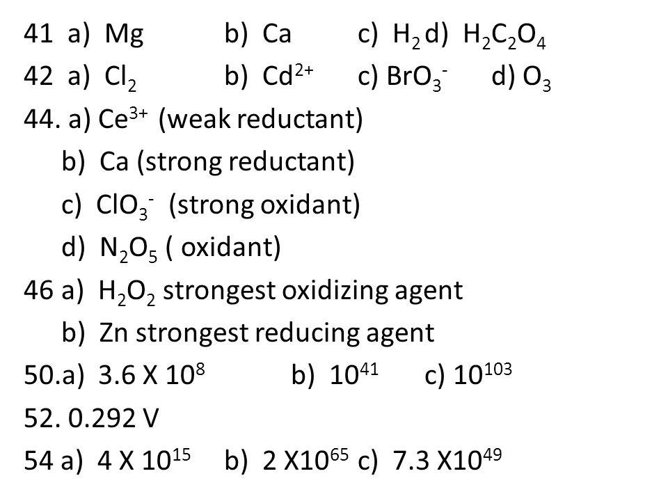 41 a) Mgb) Cac) H 2 d) H 2 C 2 O 4 42 a) Cl 2 b) Cd 2+ c) BrO 3 - d) O 3 44.