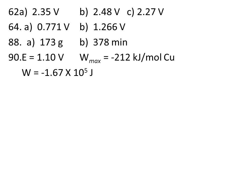 62a) 2.35 Vb) 2.48 Vc) 2.27 V 64. a) 0.771 Vb) 1.266 V 88.