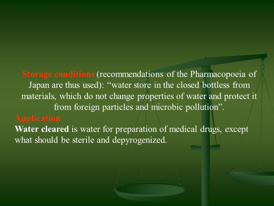 """Storage conditions (recommendations of the Pharmacopoeia of Japan are thus used): """"water store in the closed bottless from materials, which do not cha"""