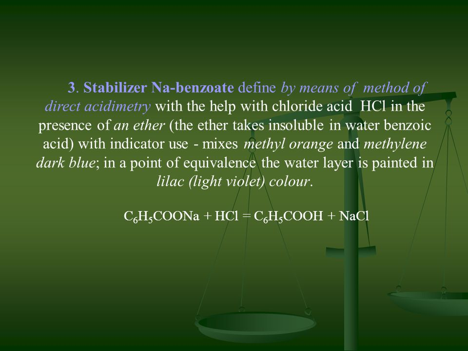 3. Stabilizer Na-benzoate define by means of method of direct acidimetry with the help with chloride acid HCl in the presence of an ether (the ether t