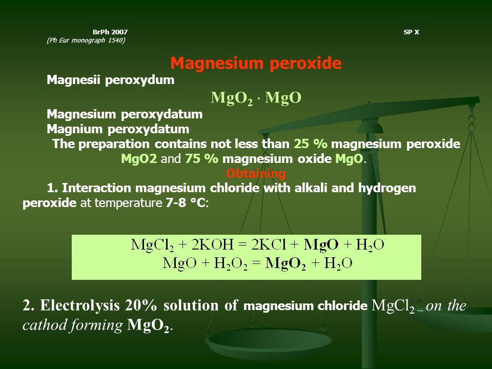 BrPh 2007 SP X (Ph Eur monograph 1540) Magnesium peroxide Magnesii peroxydum MgO 2  MgO Magnesium peroxydatum Magnium peroxydatum The preparation con