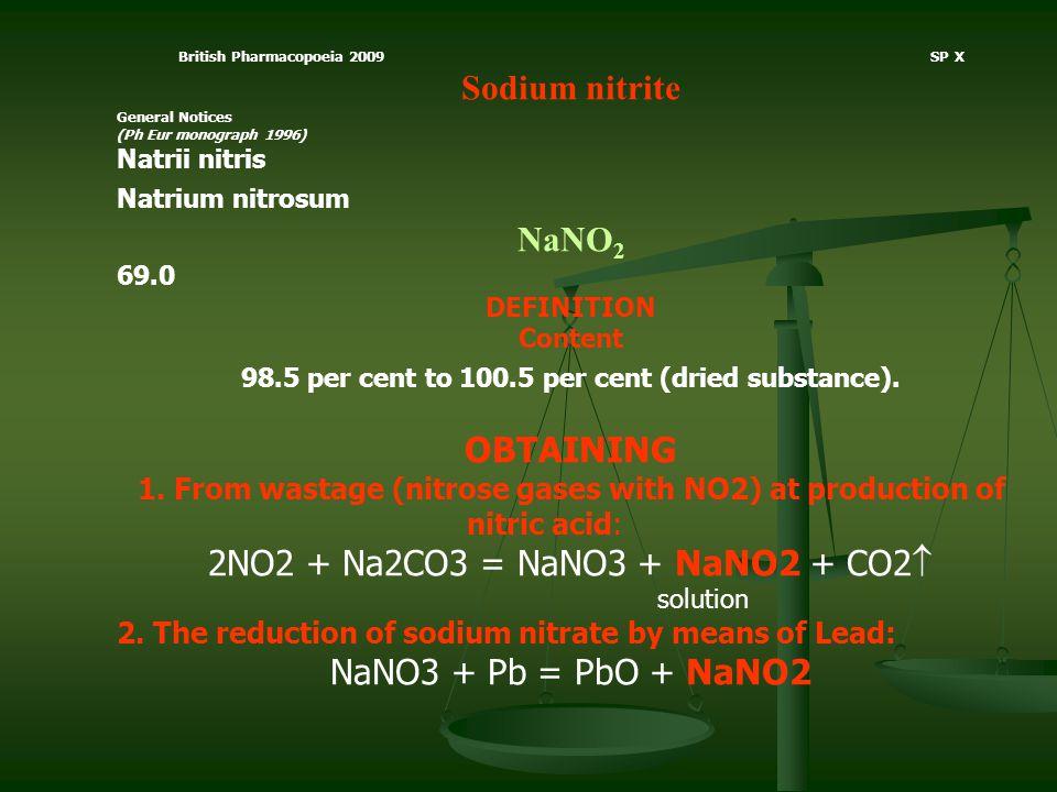 British Pharmacopoeia 2009 SP X Sodium nitrite General Notices (Ph Eur monograph 1996) Natrii nitris Natrium nitrosum NaNO 2 69.0 DEFINITION Content 9