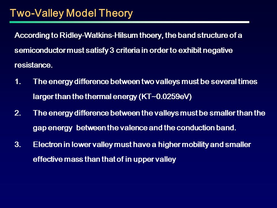 According to Ridley-Watkins-Hilsum thoery, the band structure of a semiconductor must satisfy 3 criteria in order to exhibit negative resistance. 1.Th