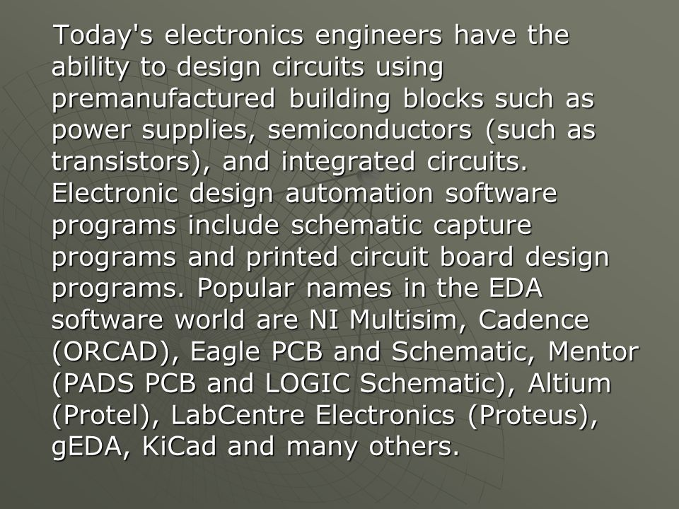 Today s electronics engineers have the ability to design circuits using premanufactured building blocks such as power supplies, semiconductors (such as transistors), and integrated circuits.