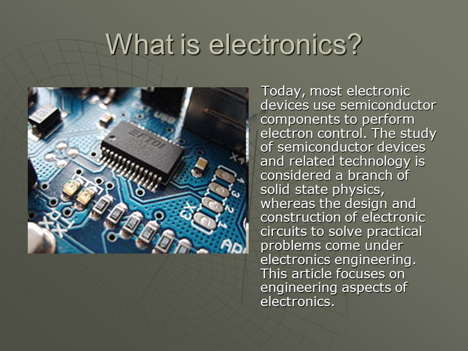 Electronic devices and components An electronic component is any physical entity in an electronic system used to affect the electrons or their associated fields in a desired manner consistent with the intended function of the electronic system.
